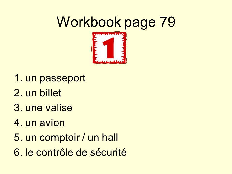 Workbook page 79 1. un passeport 2. un billet 3.