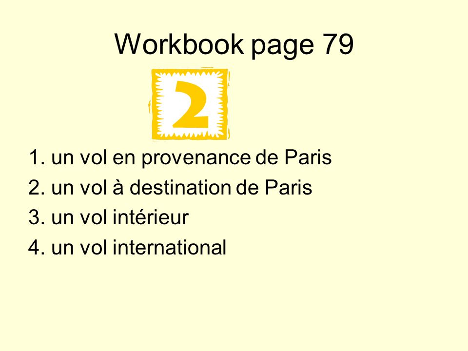 Workbook page 79 1. un vol en provenance de Paris 2.