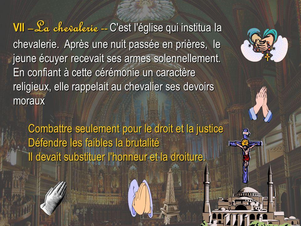 VII –La chevalerie -- C est l église qui institua la chevalerie