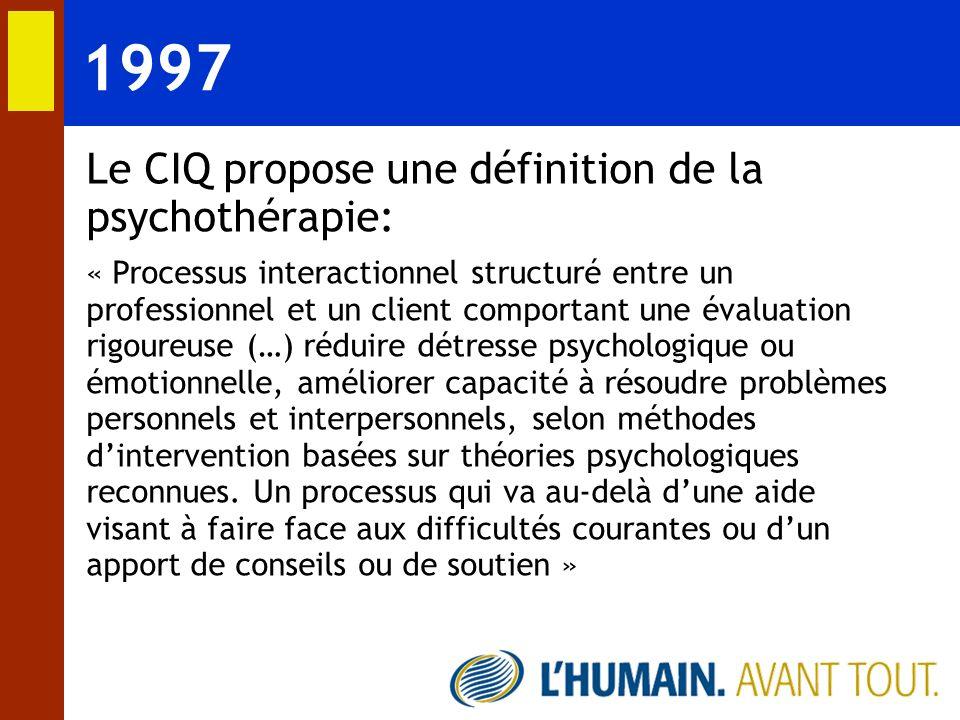 1997 Le CIQ propose une définition de la psychothérapie: