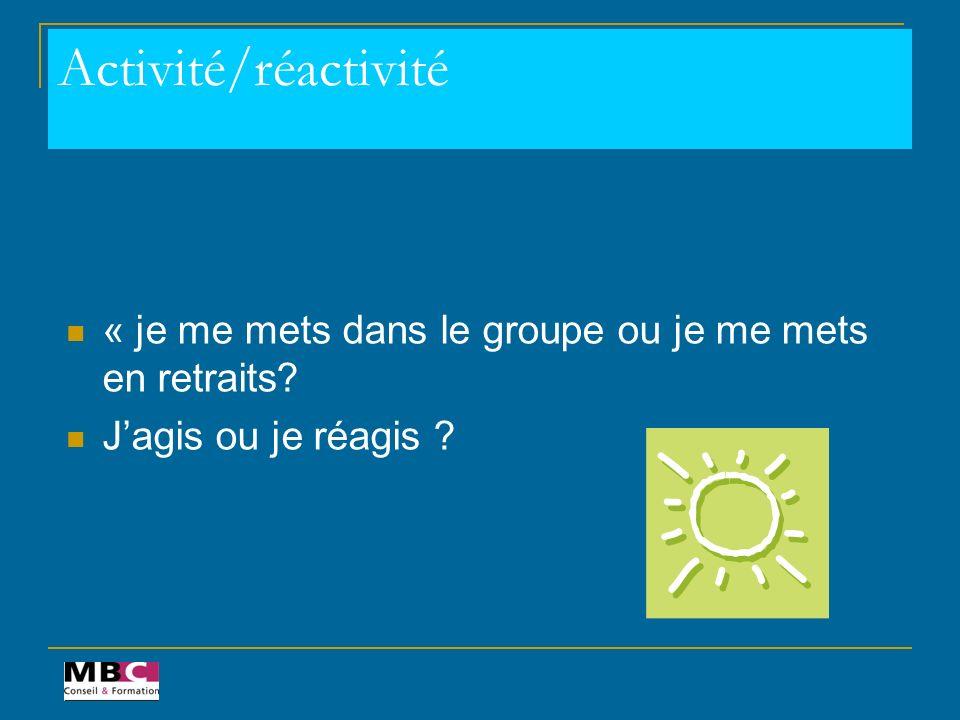 Activité/réactivité « je me mets dans le groupe ou je me mets en retraits J'agis ou je réagis