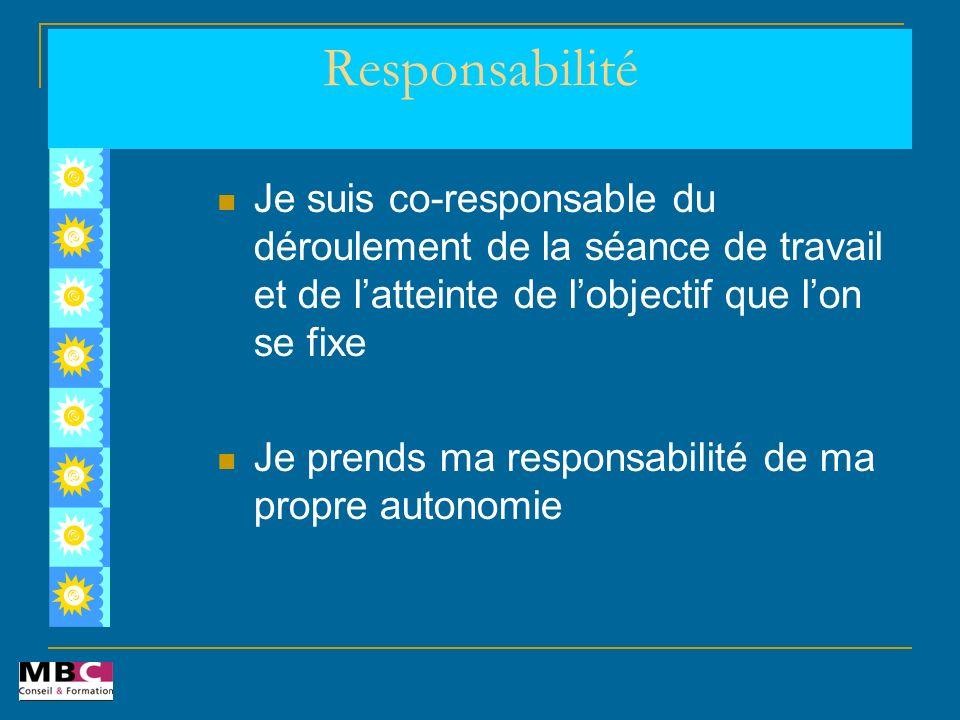 Responsabilité Je suis co-responsable du déroulement de la séance de travail et de l'atteinte de l'objectif que l'on se fixe.