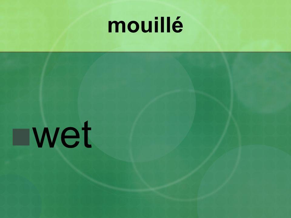 mouillé wet