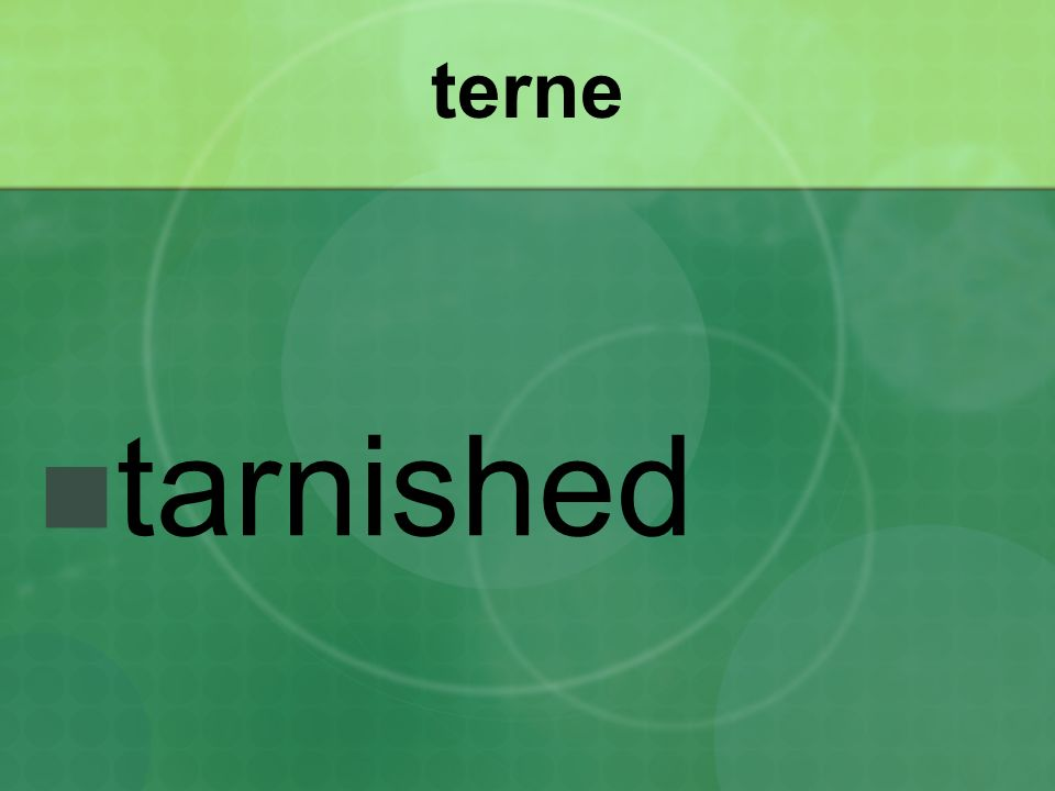 terne tarnished