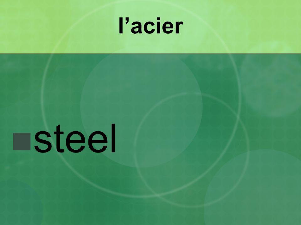 l'acier steel