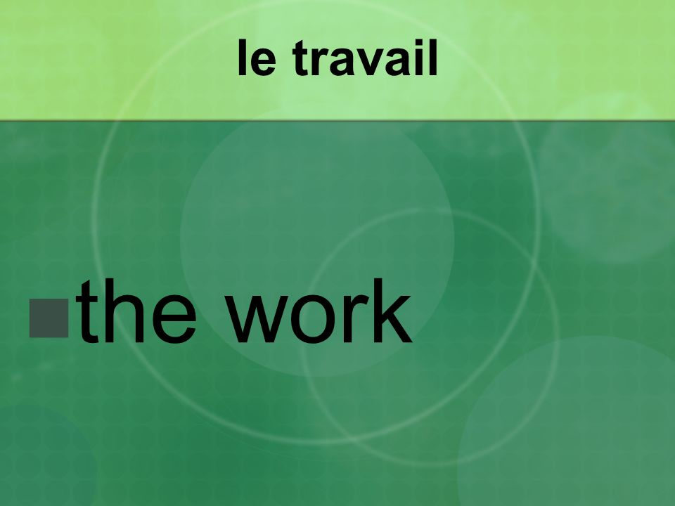 le travail the work
