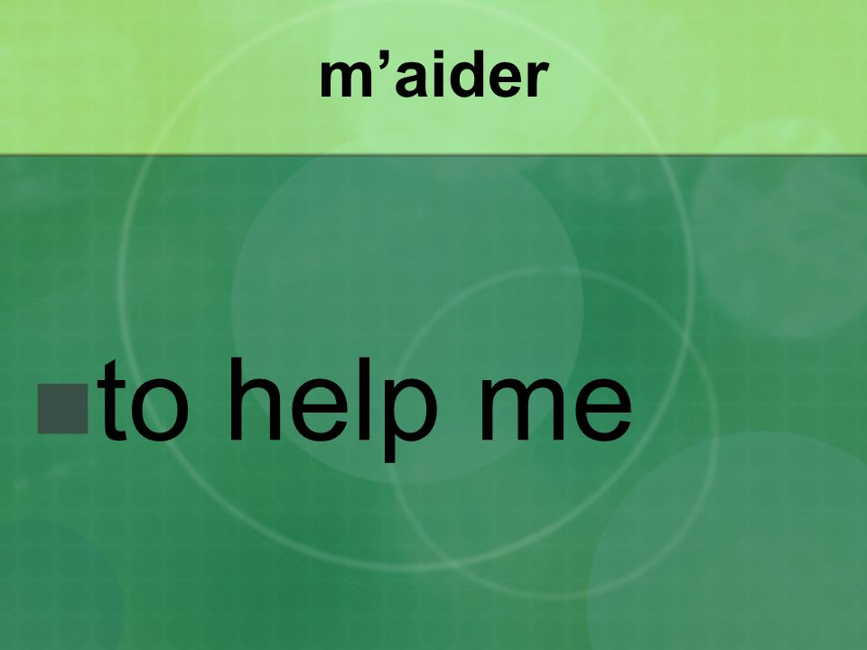 m'aider to help me