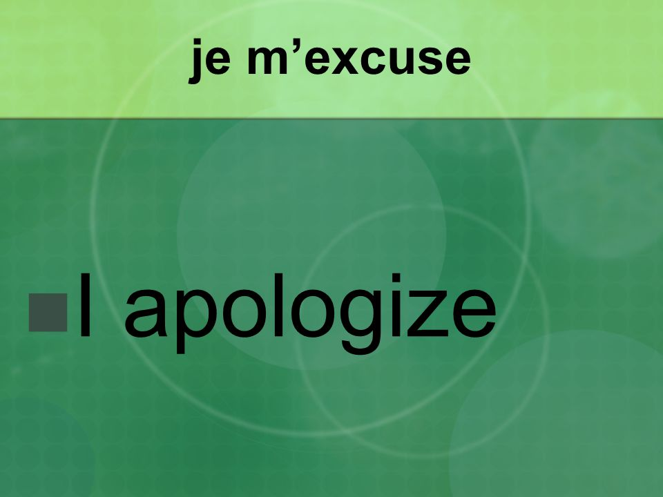 je m'excuse I apologize