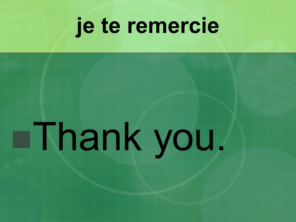je te remercie Thank you.