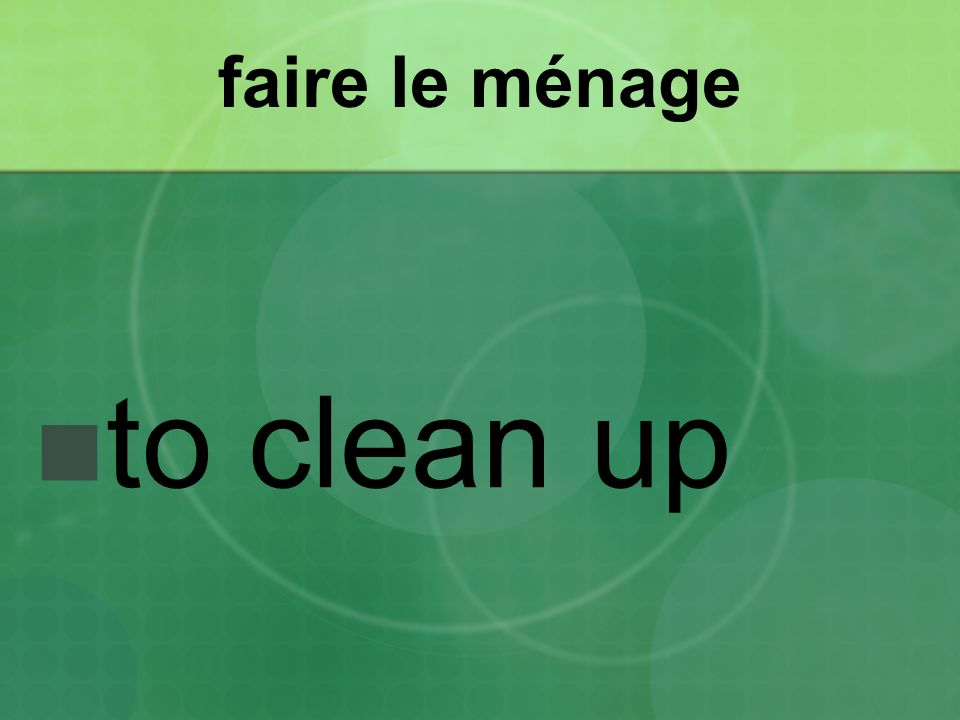 faire le ménage to clean up