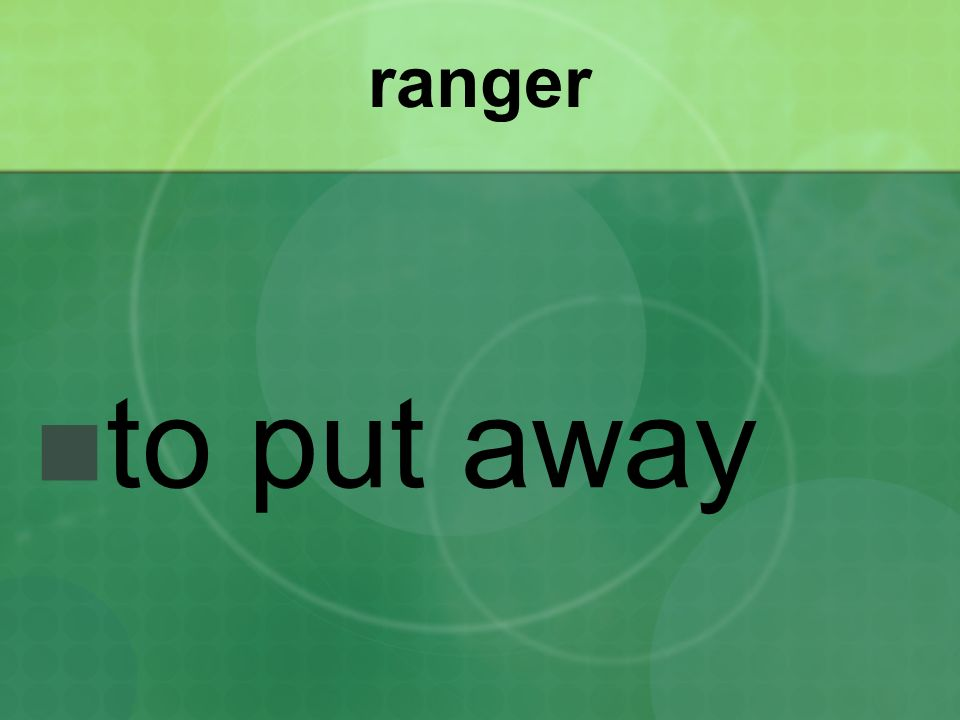 ranger to put away