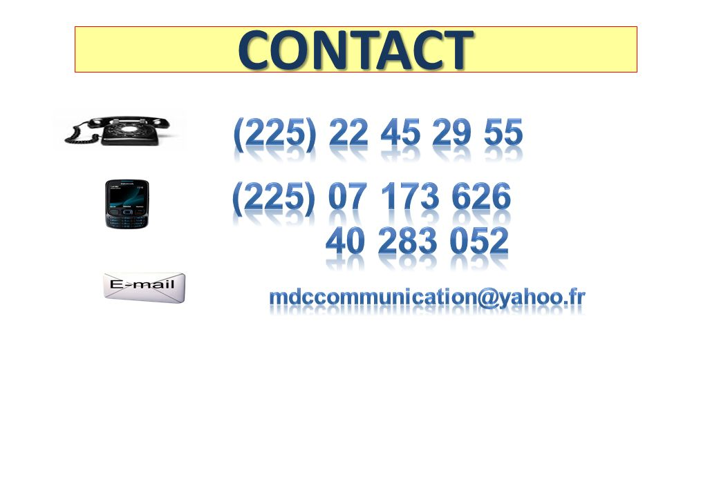 CONTACT (225) 22 45 29 55 (225) 07 173 626 40 283 052 mdccommunication@yahoo.fr
