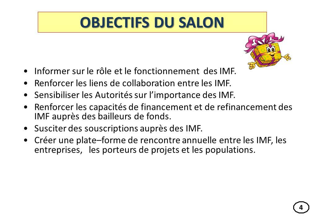 OBJECTIFS DU SALON Informer sur le rôle et le fonctionnement des IMF.