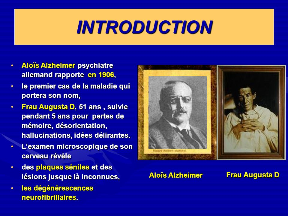 INTRODUCTION Aloïs Alzheimer psychiatre allemand rapporte en 1906,