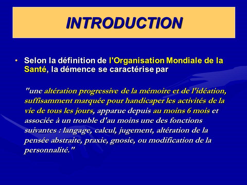 INTRODUCTIONSelon la définition de l Organisation Mondiale de la Santé, la démence se caractérise par.
