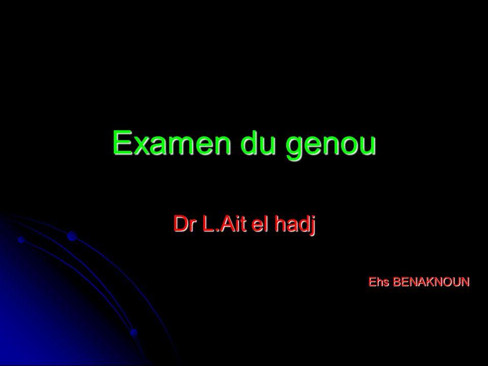 Examen du genou Dr L.Ait el hadj Ehs BENAKNOUN