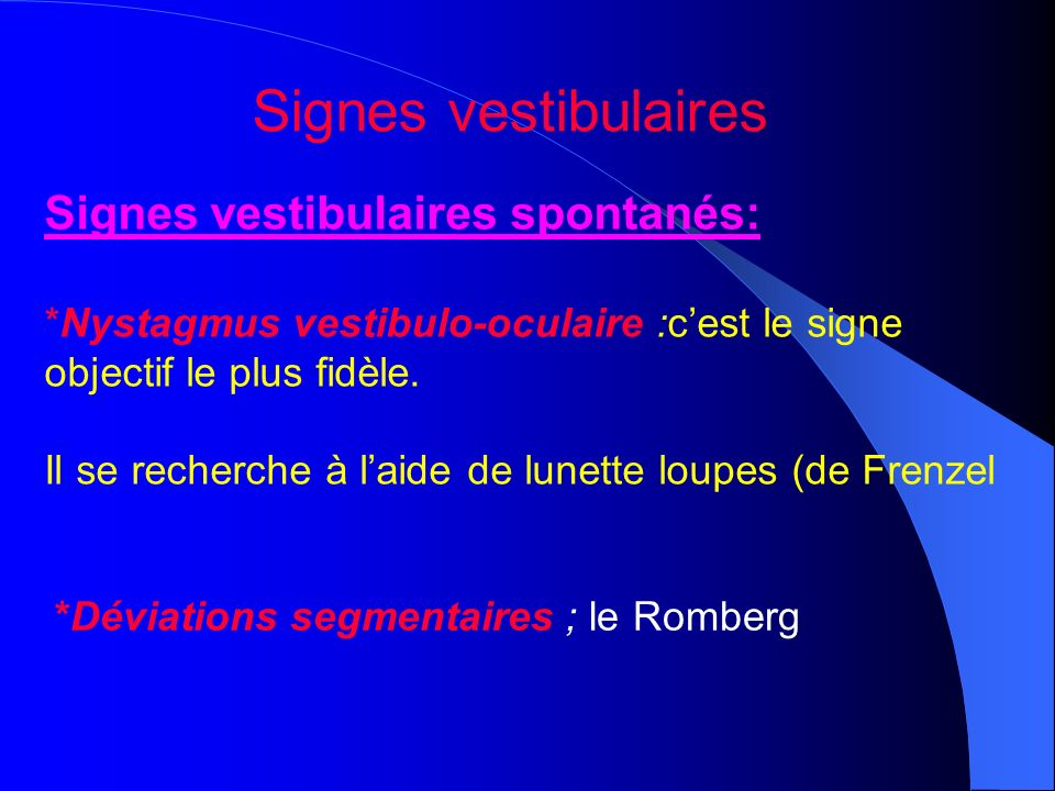 Signes vestibulaires Signes vestibulaires spontanés: