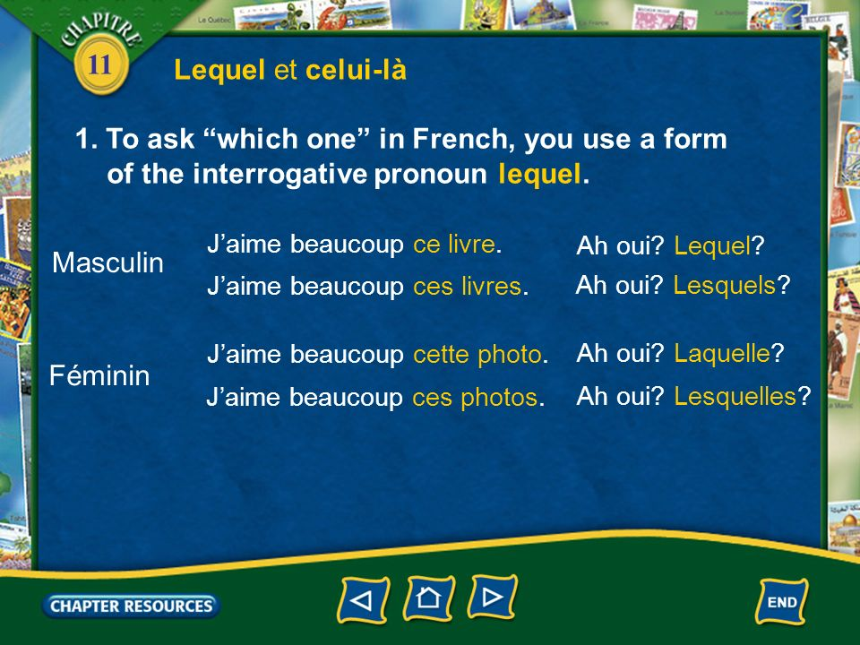 Lequel et celui-là 1. To ask which one in French, you use a form of the interrogative pronoun lequel.