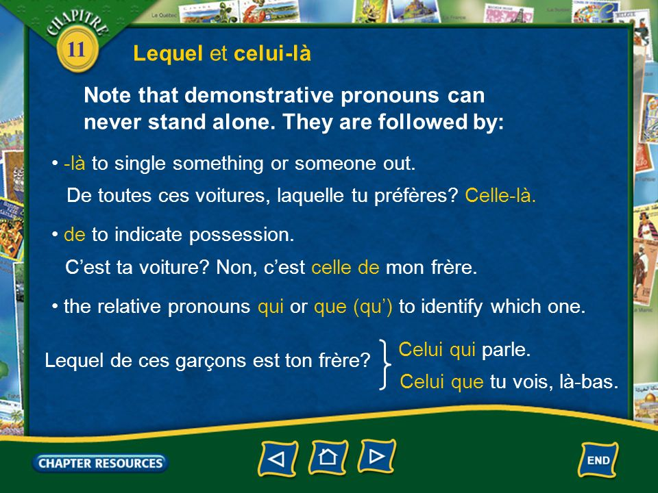 Lequel et celui-là Note that demonstrative pronouns can never stand alone. They are followed by: • -là to single something or someone out.