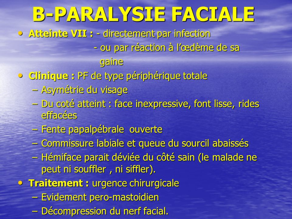 B-PARALYSIE FACIALE Atteinte VII : - directement par infection