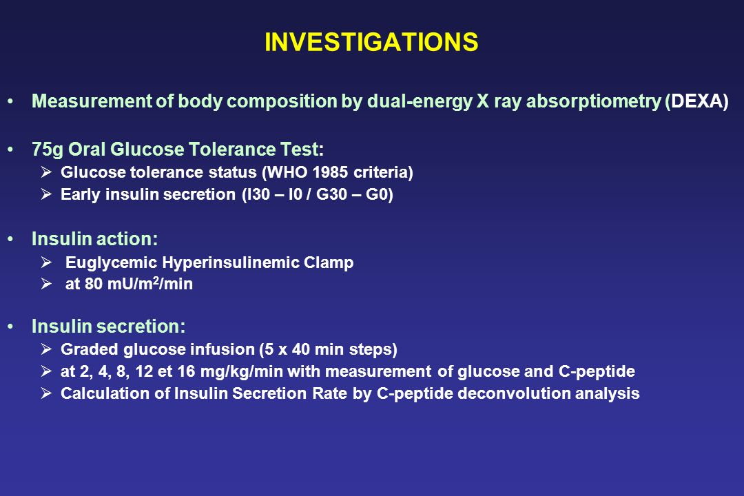 INVESTIGATIONS Measurement of body composition by dual-energy X ray absorptiometry (DEXA) 75g Oral Glucose Tolerance Test: