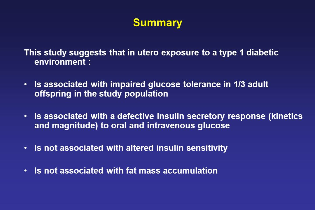 Summary This study suggests that in utero exposure to a type 1 diabetic environment :