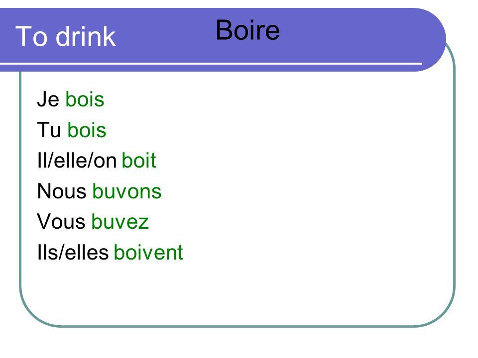 Boire To drink Je bois Tu bois Il/elle/on boit Nous buvons Vous buvez