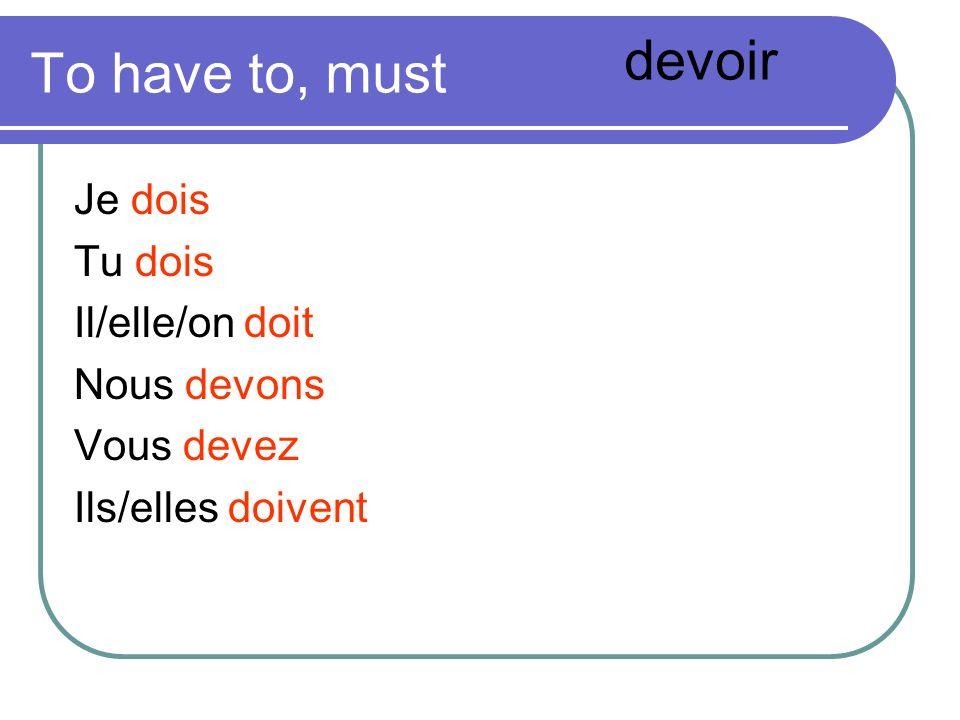 devoir To have to, must Je dois Tu dois Il/elle/on doit Nous devons