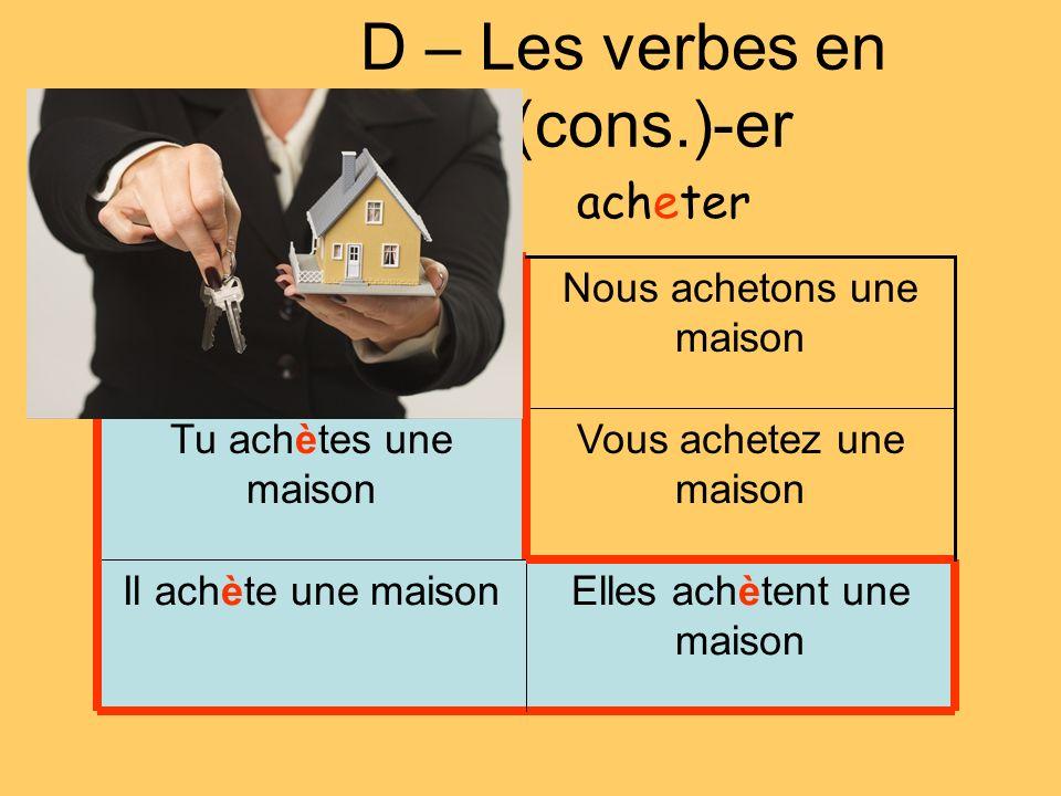 D – Les verbes en -e(cons.)-er