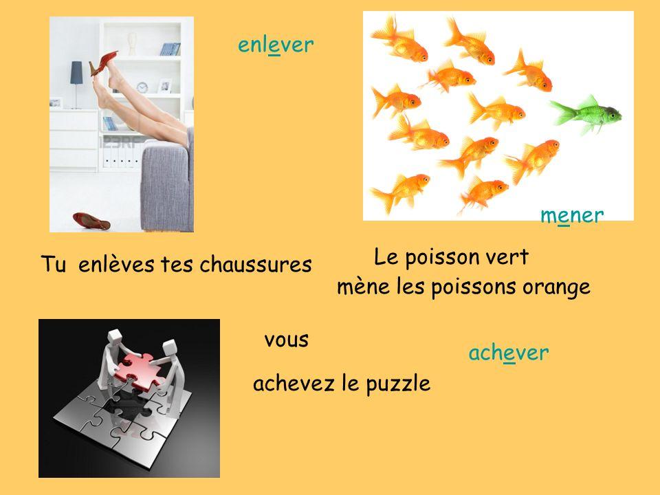 enlever mener. Le poisson vert. Tu. enlèves tes chaussures. mène les poissons orange. vous. achever.
