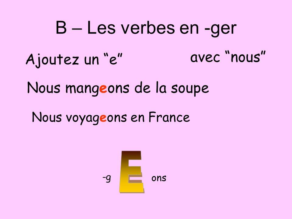 B – Les verbes en -ger avec nous Ajoutez un e