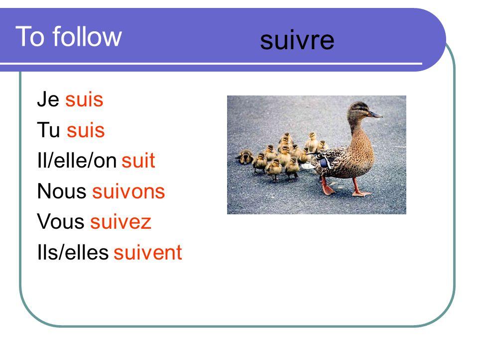 To follow suivre Je suis Tu suis Il/elle/on suit Nous suivons