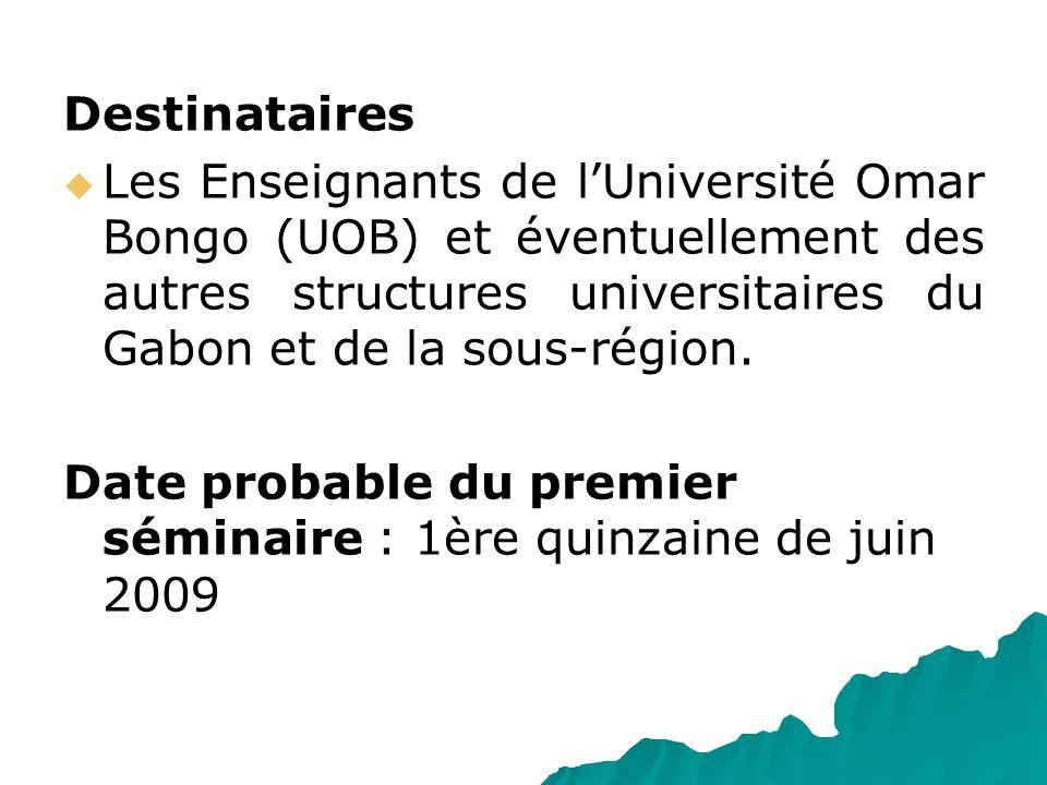 DestinatairesLes Enseignants de l'Université Omar Bongo (UOB) et éventuellement des autres structures universitaires du Gabon et de la sous-région.