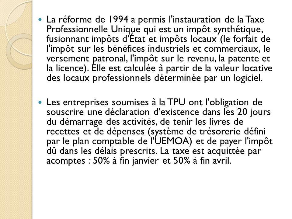 La réforme de 1994 a permis l instauration de la Taxe Professionnelle Unique qui est un impôt synthétique, fusionnant impôts d État et impôts locaux (le forfait de l impôt sur les bénéfices industriels et commerciaux, le versement patronal, l impôt sur le revenu, la patente et la licence). Elle est calculée à partir de la valeur locative des locaux professionnels déterminée par un logiciel.