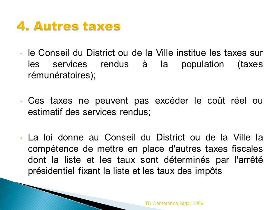 4. Autres taxes le Conseil du District ou de la Ville institue les taxes sur les services rendus à la population (taxes rémunératoires);