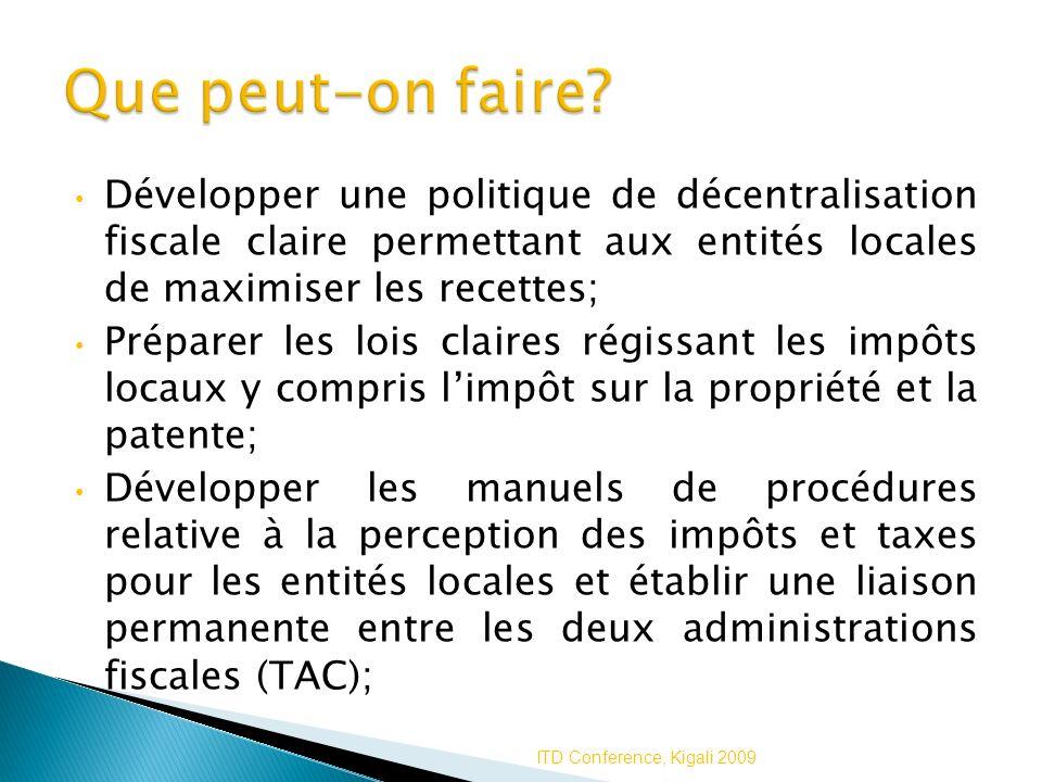 Que peut-on faire Développer une politique de décentralisation fiscale claire permettant aux entités locales de maximiser les recettes;