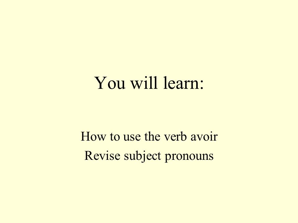 How to use the verb avoir Revise subject pronouns