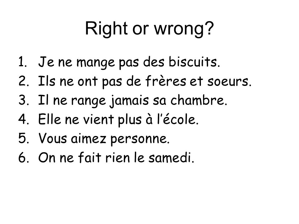 Right or wrong Je ne mange pas des biscuits.