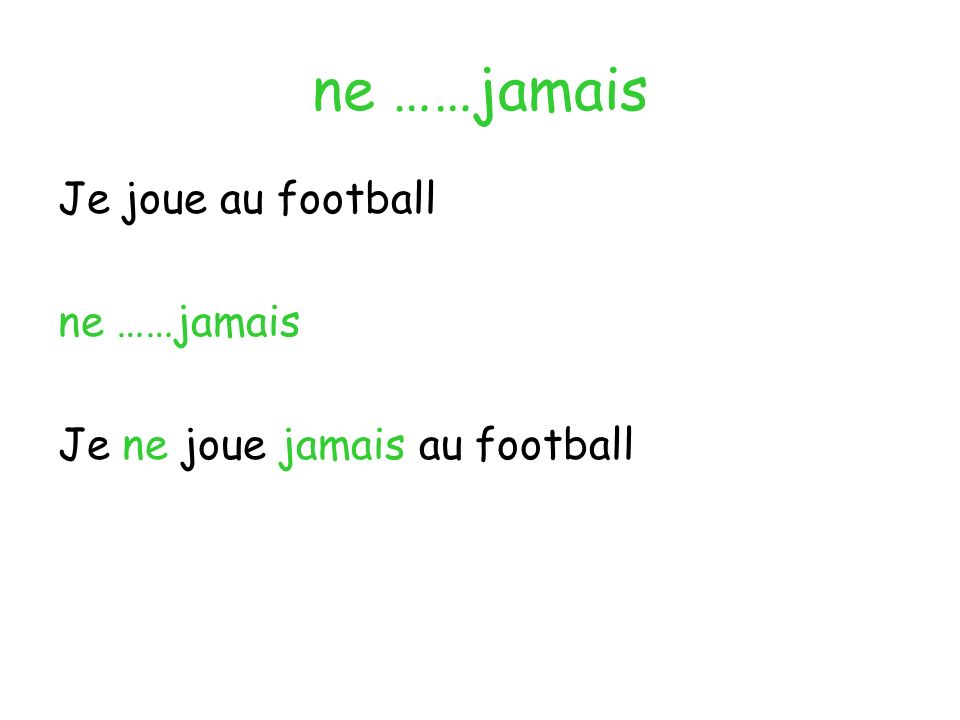 ne ……jamais Je joue au football ne ……jamais
