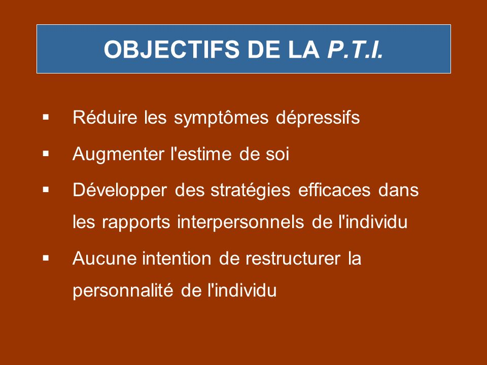 OBJECTIFS DE LA P.T.I. Réduire les symptômes dépressifs