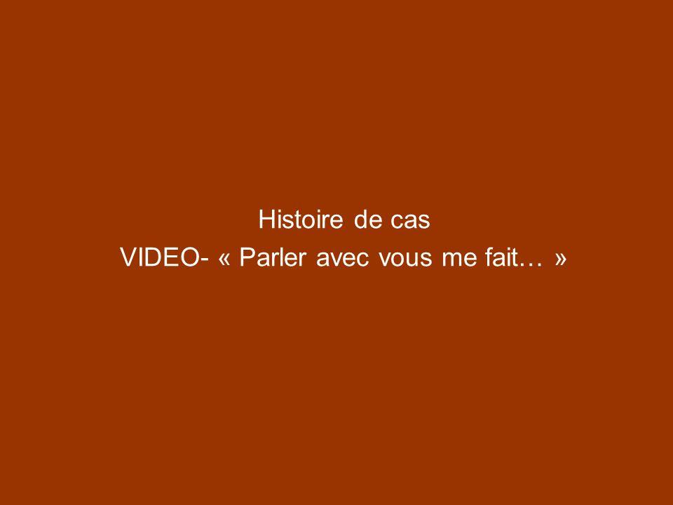 Histoire de cas VIDEO- « Parler avec vous me fait… »