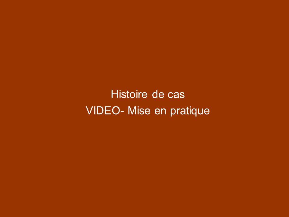 Histoire de cas VIDEO- Mise en pratique