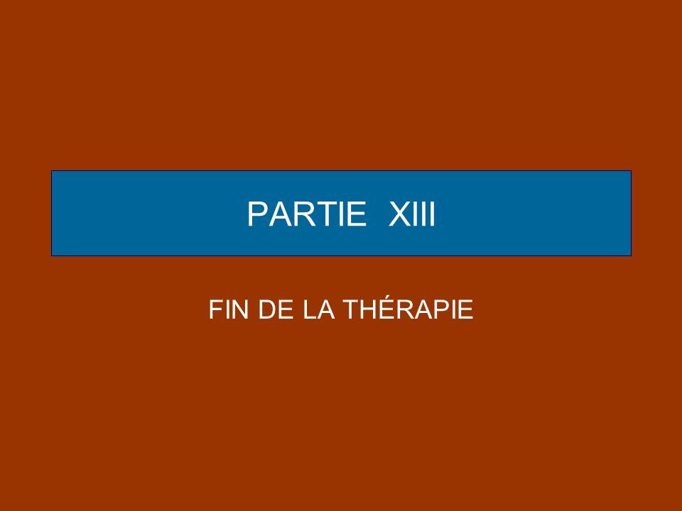 PARTIE XIII FIN DE LA THÉRAPIE