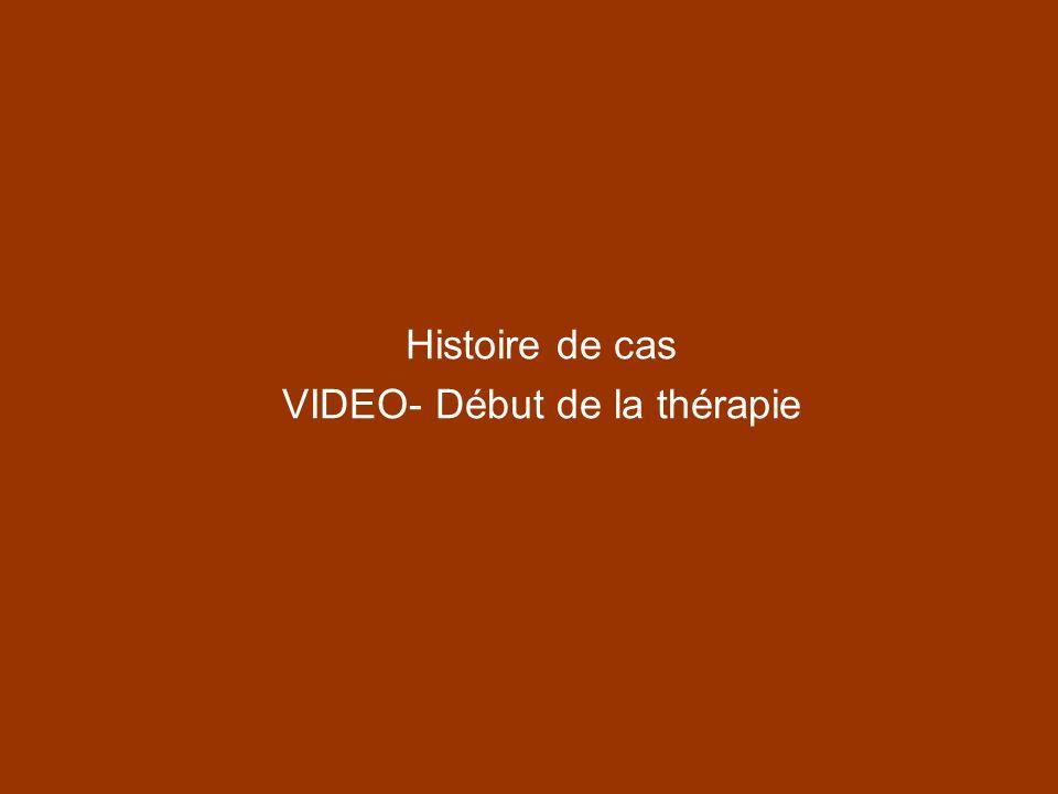 Histoire de cas VIDEO- Début de la thérapie