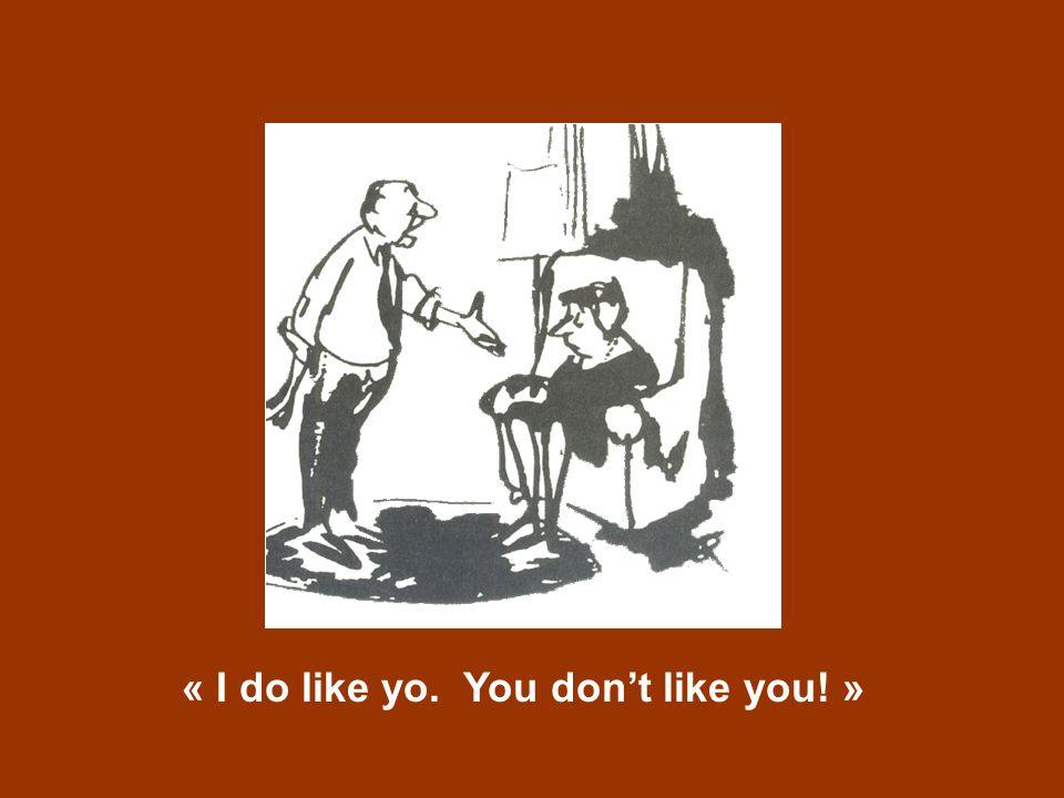 « I do like yo. You don't like you! »