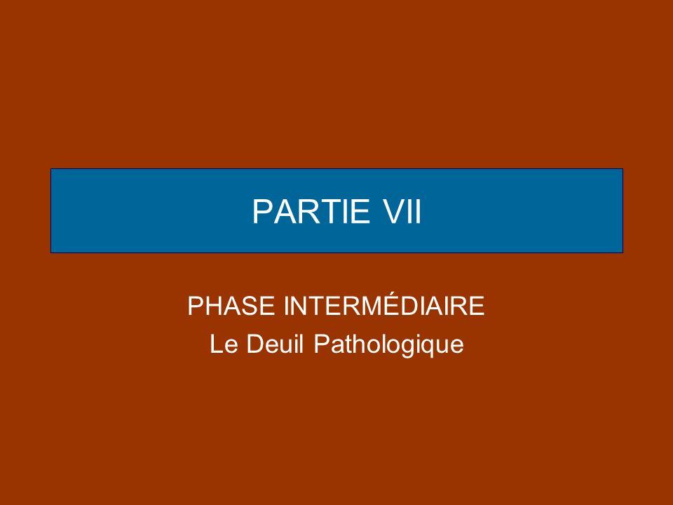 PHASE INTERMÉDIAIRE Le Deuil Pathologique