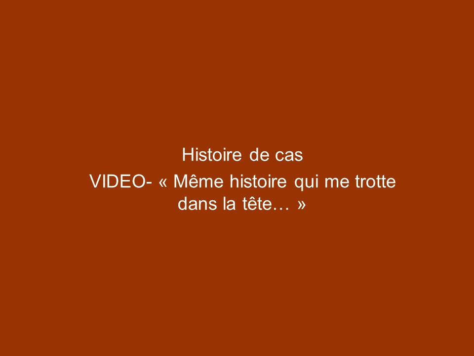 Histoire de cas VIDEO- « Même histoire qui me trotte dans la tête… »