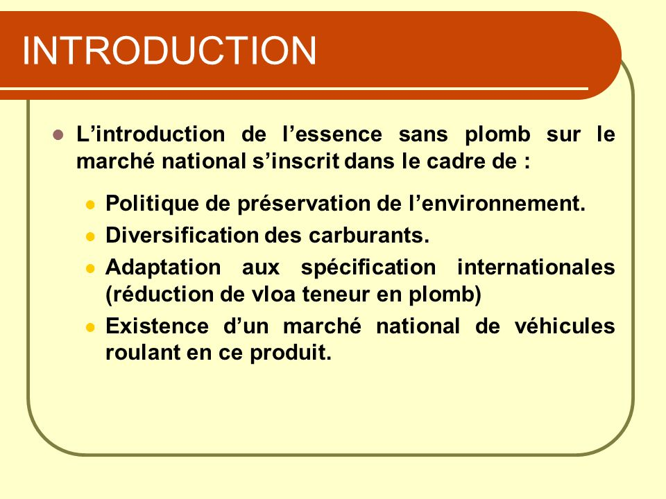 INTRODUCTION L'introduction de l'essence sans plomb sur le marché national s'inscrit dans le cadre de :