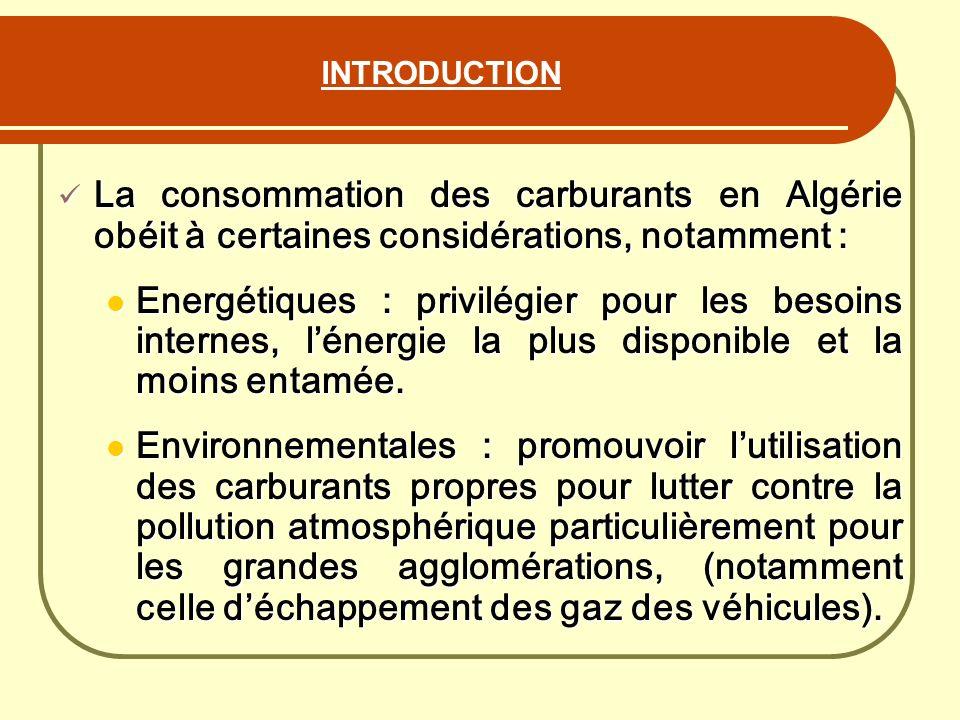 INTRODUCTION La consommation des carburants en Algérie obéit à certaines considérations, notamment :