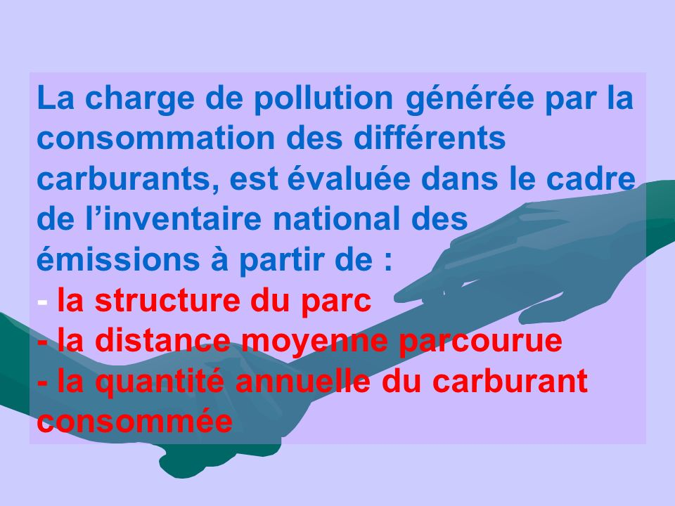 La charge de pollution générée par la consommation des différents carburants, est évaluée dans le cadre de l'inventaire national des émissions à partir de :